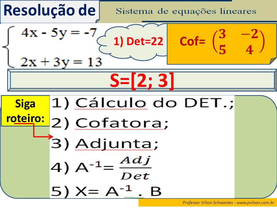 S=[2; 3] Resolução de 1) Det=22 Siga roteiro: